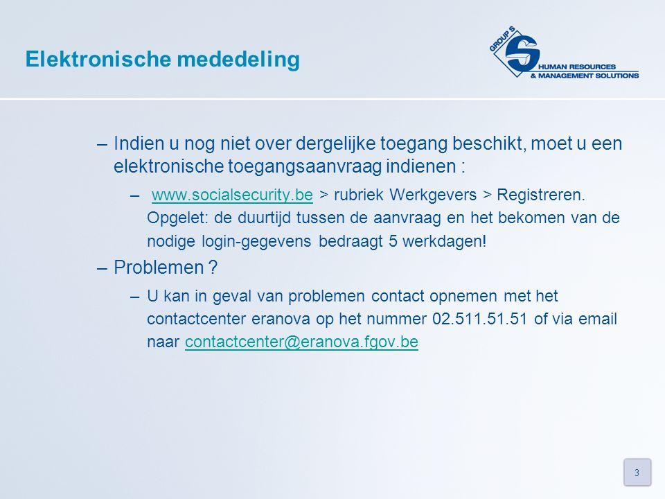 3 Elektronische mededeling –Indien u nog niet over dergelijke toegang beschikt, moet u een elektronische toegangsaanvraag indienen : – www.socialsecurity.be > rubriek Werkgevers > Registreren.