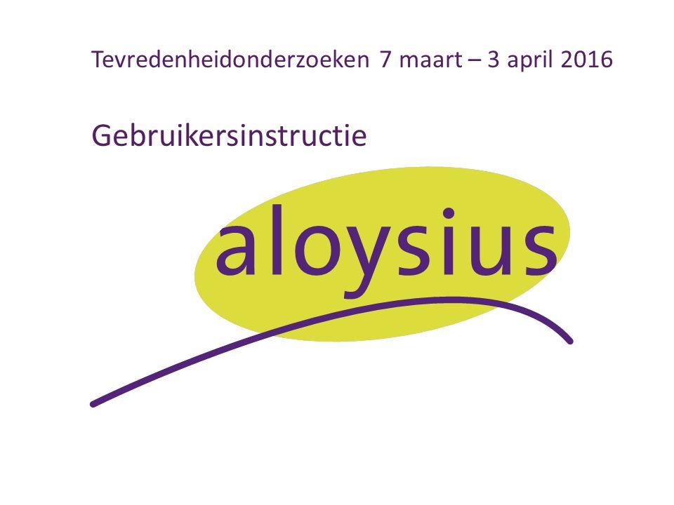 Tevredenheidonderzoeken 7 maart – 3 april 2016 Gebruikersinstructie