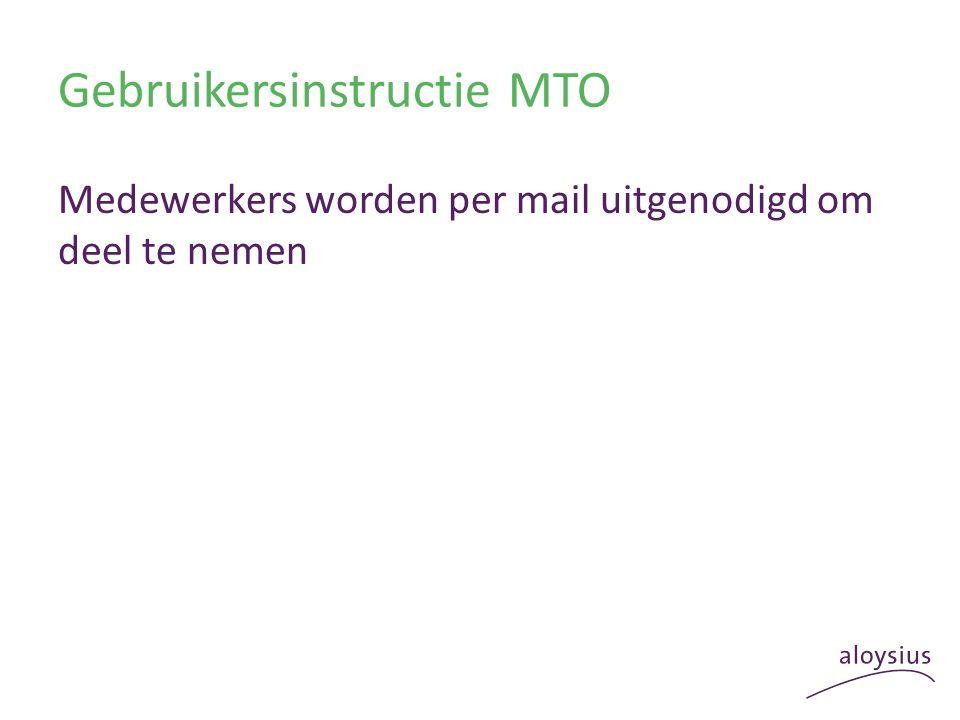 Gebruikersinstructie MTO Medewerkers worden per mail uitgenodigd om deel te nemen