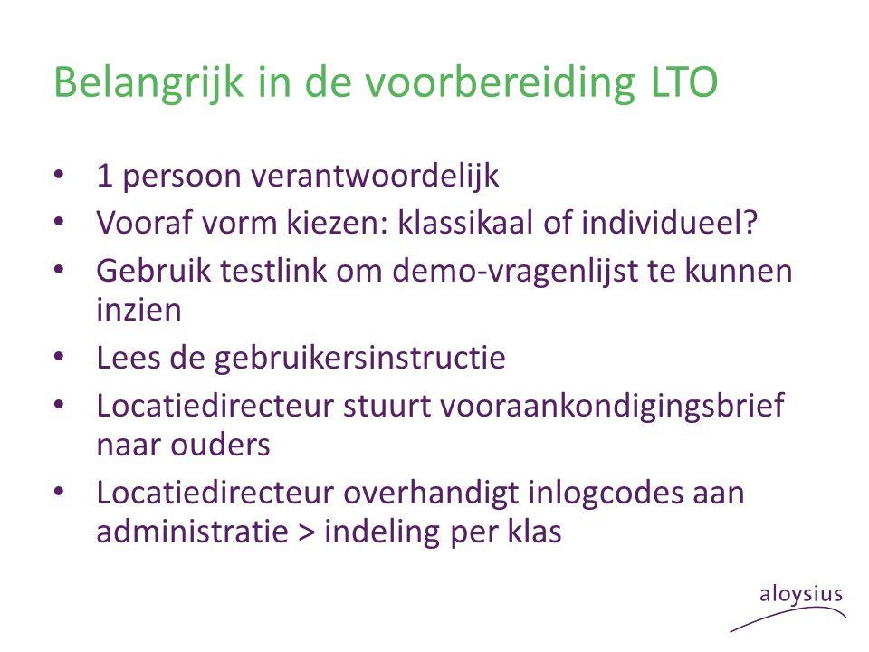 Belangrijk in de voorbereiding LTO 1 persoon verantwoordelijk Vooraf vorm kiezen: klassikaal of individueel? Gebruik testlink om demo-vragenlijst te k