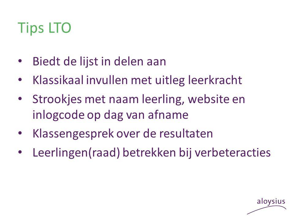 Tips LTO Biedt de lijst in delen aan Klassikaal invullen met uitleg leerkracht Strookjes met naam leerling, website en inlogcode op dag van afname Kla