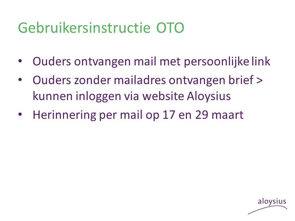 Gebruikersinstructie OTO Ouders ontvangen mail met persoonlijke link Ouders zonder mailadres ontvangen brief > kunnen inloggen via website Aloysius Herinnering per mail op 17 en 29 maart