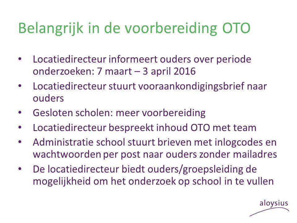 Belangrijk in de voorbereiding OTO Locatiedirecteur informeert ouders over periode onderzoeken: 7 maart – 3 april 2016 Locatiedirecteur stuurt vooraan