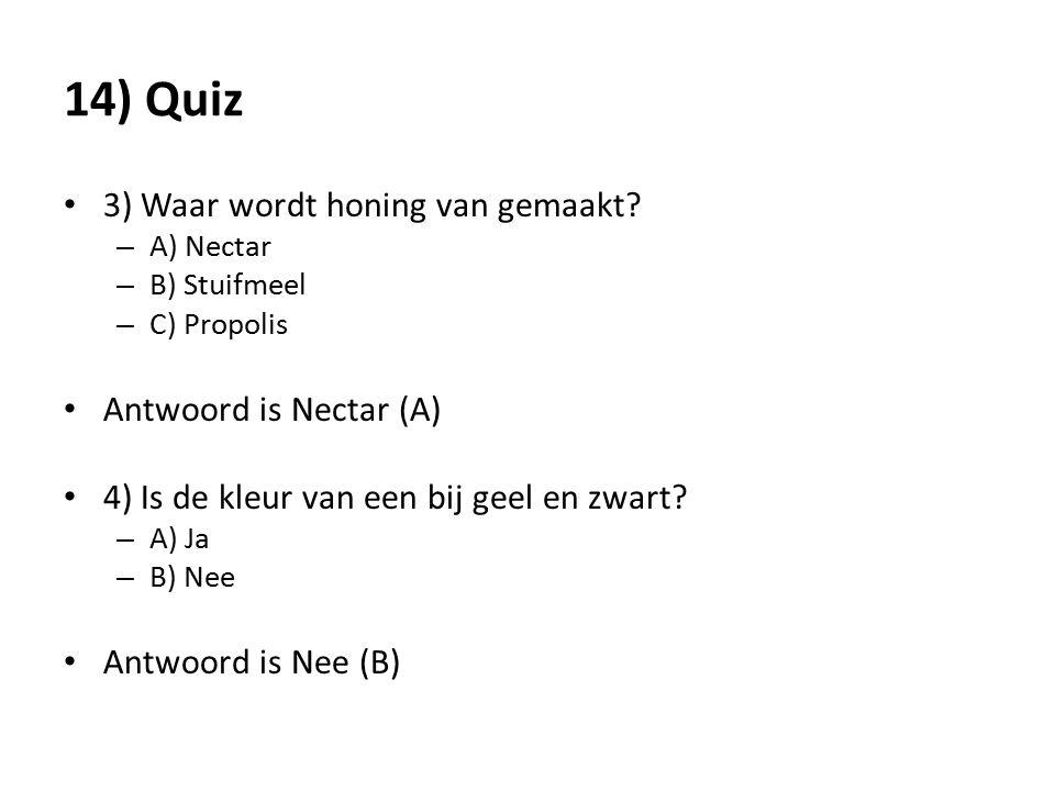 14) Quiz 3) Waar wordt honing van gemaakt? – A) Nectar – B) Stuifmeel – C) Propolis Antwoord is Nectar (A) 4) Is de kleur van een bij geel en zwart? –