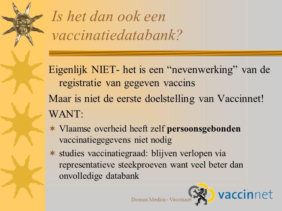 Domus Medica - Vaccinnet Eigenlijk NIET- het is een nevenwerking van de registratie van gegeven vaccins Maar is niet de eerste doelstelling van Vaccinnet.