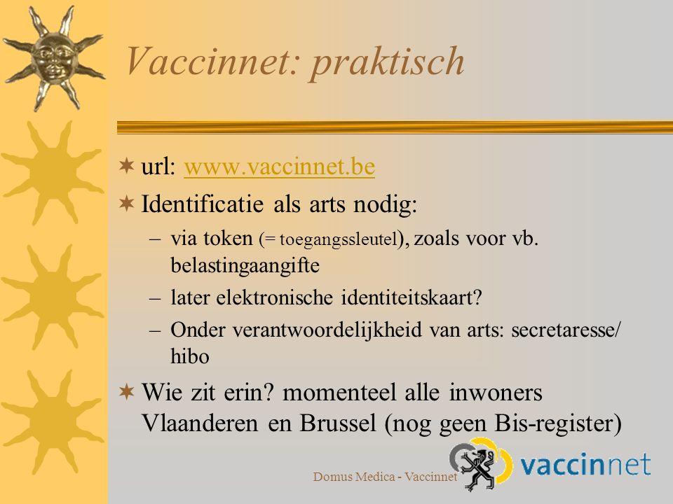 Domus Medica - Vaccinnet  url: www.vaccinnet.bewww.vaccinnet.be  Identificatie als arts nodig: –via token (= toegangssleutel ), zoals voor vb.