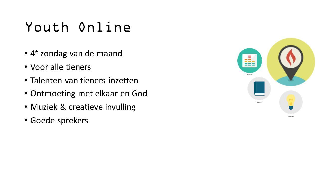 Youth Online 4 e zondag van de maand Voor alle tieners Talenten van tieners inzetten Ontmoeting met elkaar en God Muziek & creatieve invulling Goede sprekers