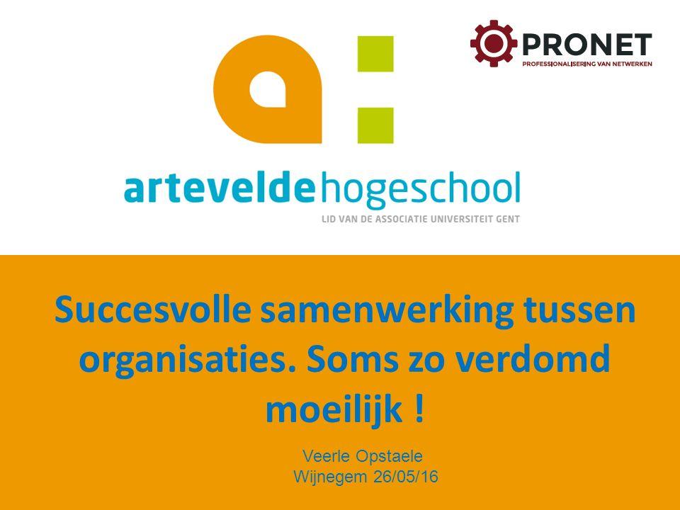 Succesvolle samenwerking tussen organisaties. Soms zo verdomd moeilijk ! Veerle Opstaele Wijnegem 26/05/16
