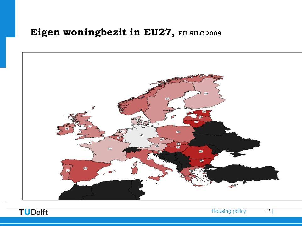 12 Housing policy | Eigen woningbezit in EU27, EU-SILC 2009  hoog (>75%) in Oost, Zuid Europa, BE  Rond 65 - 75%: UK, IE, SE, PL  Laag (< 60%) in GE, AT, DE, DK, FI, CZ en NL