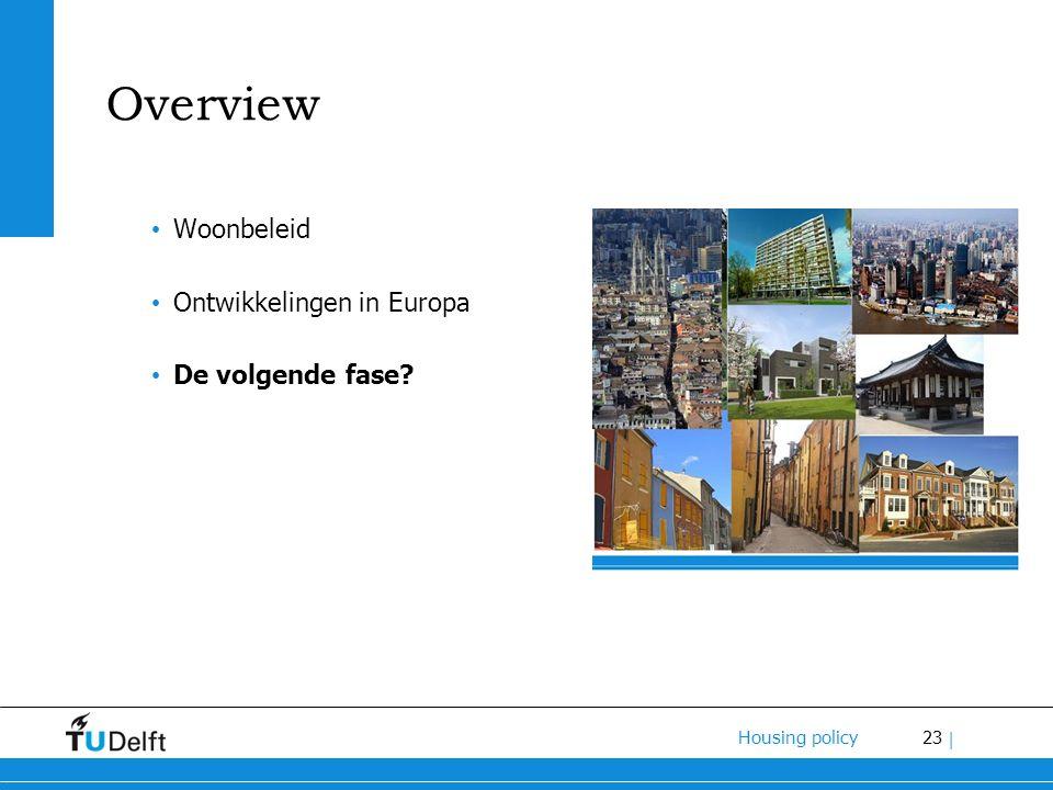 23 Housing policy | Overview Woonbeleid Ontwikkelingen in Europa De volgende fase