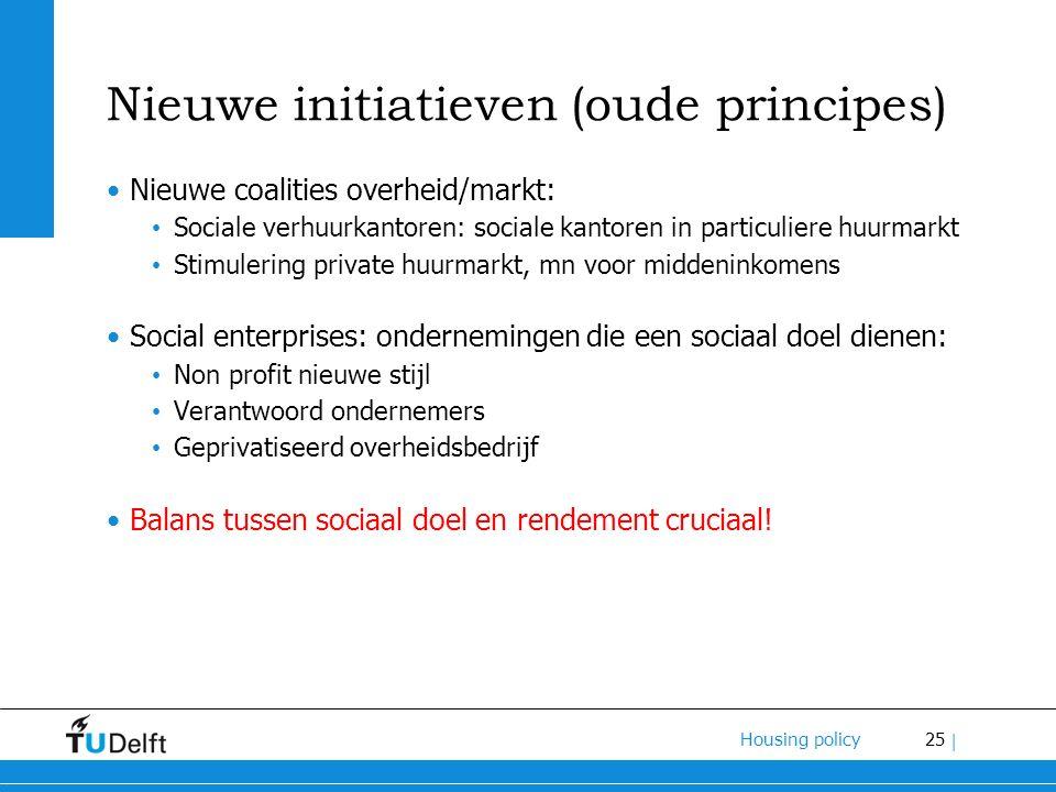 25 Housing policy | Nieuwe initiatieven (oude principes) Nieuwe coalities overheid/markt: Sociale verhuurkantoren: sociale kantoren in particuliere hu