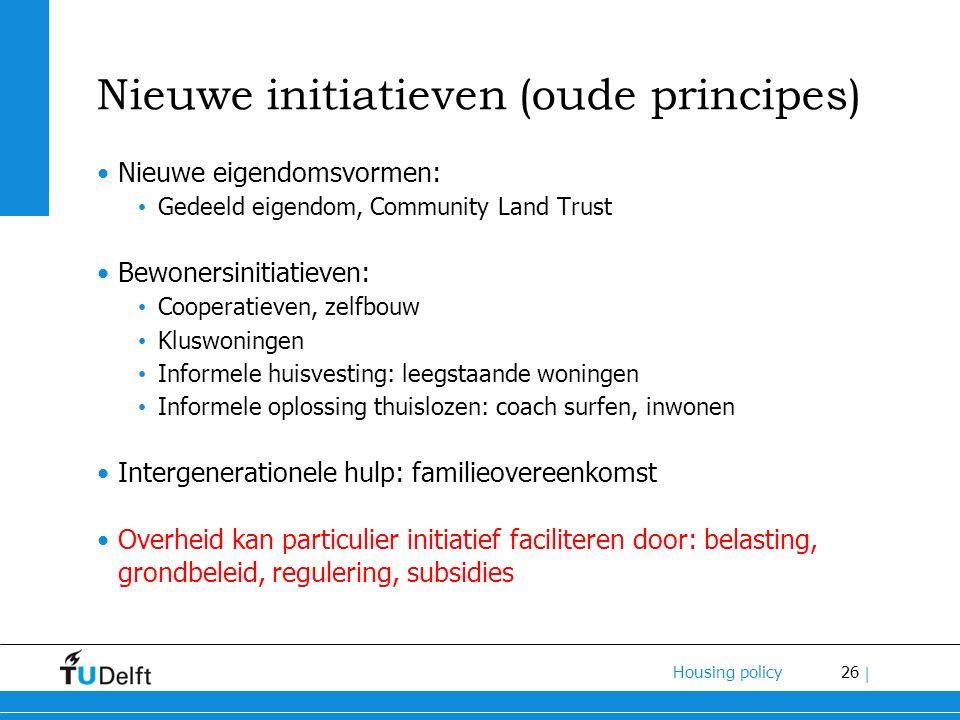 26 Housing policy | Nieuwe initiatieven (oude principes) Nieuwe eigendomsvormen: Gedeeld eigendom, Community Land Trust Bewonersinitiatieven: Cooperat