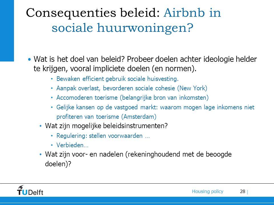 28 Housing policy | Consequenties beleid: Airbnb in sociale huurwoningen? Wat is het doel van beleid? Probeer doelen achter ideologie helder te krijge