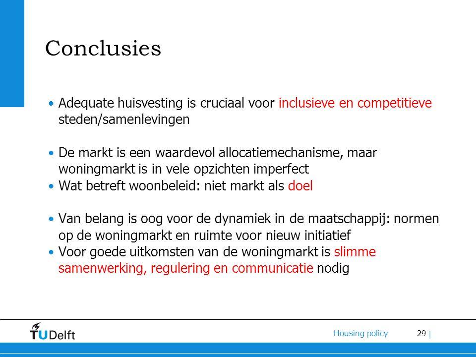 29 Housing policy | Conclusies Adequate huisvesting is cruciaal voor inclusieve en competitieve steden/samenlevingen De markt is een waardevol allocat