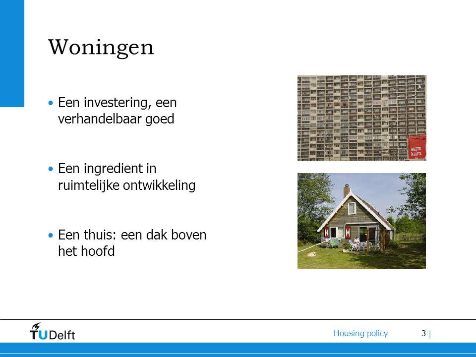 3 Housing policy | Woningen Een investering, een verhandelbaar goed Een ingredient in ruimtelijke ontwikkeling Een thuis: een dak boven het hoofd