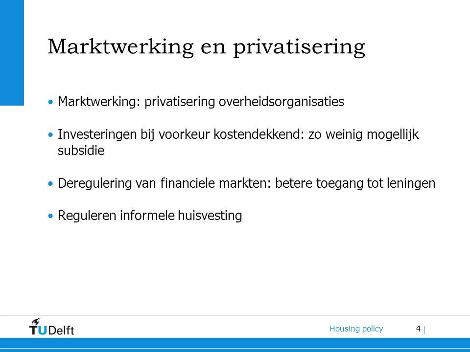 4 Housing policy | Marktwerking en privatisering Marktwerking: privatisering overheidsorganisaties Investeringen bij voorkeur kostendekkend: zo weinig