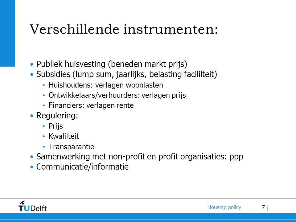 7 Housing policy | Verschillende instrumenten: Publiek huisvesting (beneden markt prijs) Subsidies (lump sum, jaarlijks, belasting facililteit) Huisho