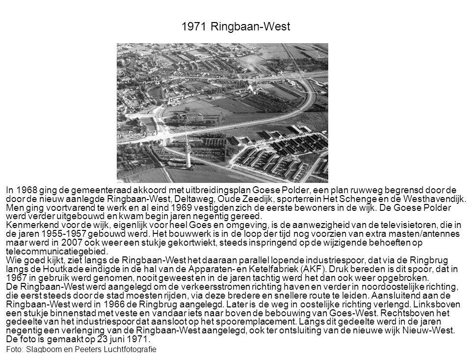 1971 Ringbaan-West In 1968 ging de gemeenteraad akkoord met uitbreidingsplan Goese Polder, een plan ruwweg begrensd door de door de nieuw aanlegde Ringbaan-West, Deltaweg, Oude Zeedijk, sporterrein Het Schenge en de Westhavendijk.