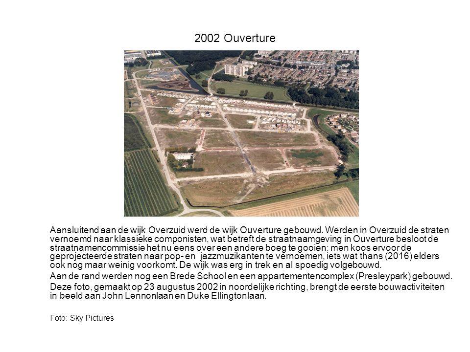 2002 Ouverture Aansluitend aan de wijk Overzuid werd de wijk Ouverture gebouwd.