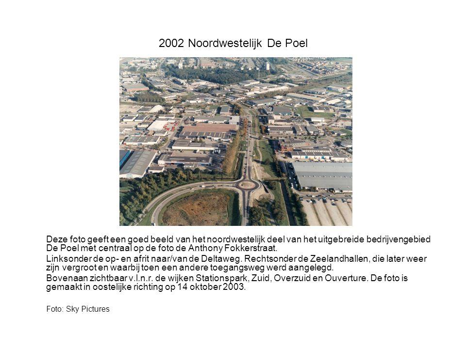2002 Noordwestelijk De Poel Deze foto geeft een goed beeld van het noordwestelijk deel van het uitgebreide bedrijvengebied De Poel met centraal op de foto de Anthony Fokkerstraat.