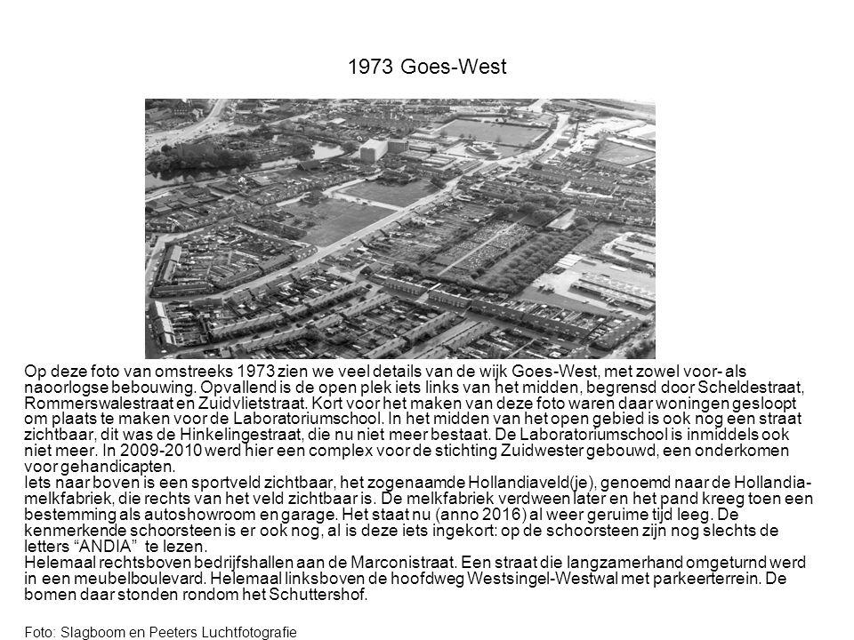 1973 Goes-West Op deze foto van omstreeks 1973 zien we veel details van de wijk Goes-West, met zowel voor- als naoorlogse bebouwing.