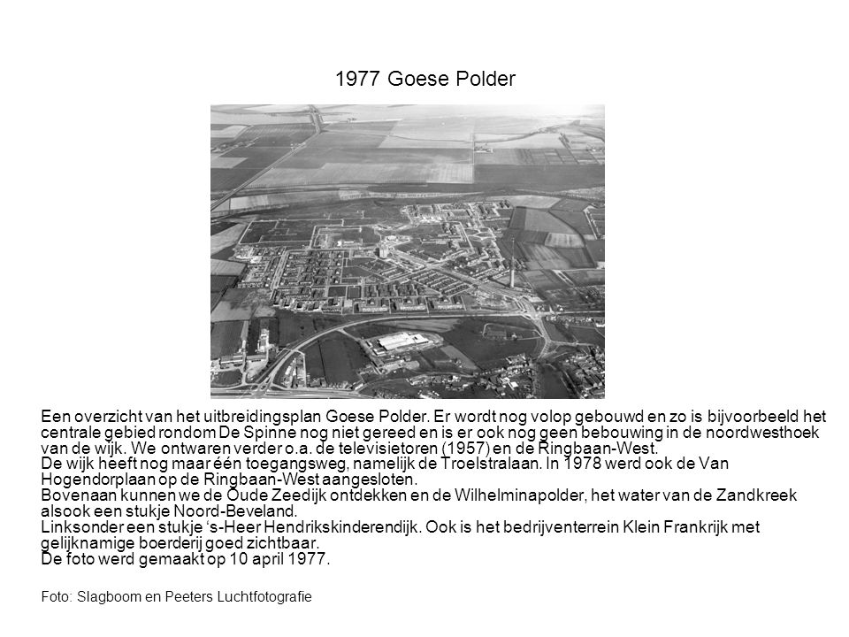 2008 De Poel Bedrijvengebied De Poel, waarvan het eerste gedeelte begin jaren zestig ontstond, werd regelmatig uitgebreid en reikt inmiddels tot aan de Deltaweg en Rijksweg A58, waarvan we links onderaan de aansluiting zien, het knooppunt De Poel.