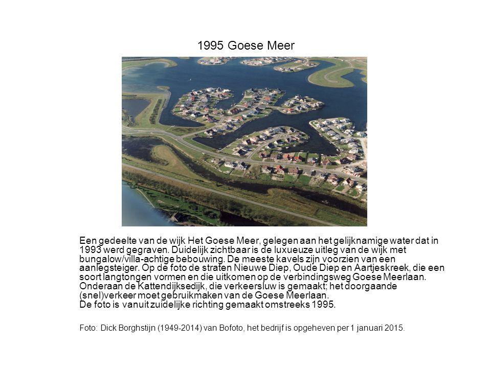 1995 Goese Meer Een gedeelte van de wijk Het Goese Meer, gelegen aan het gelijknamige water dat in 1993 werd gegraven.