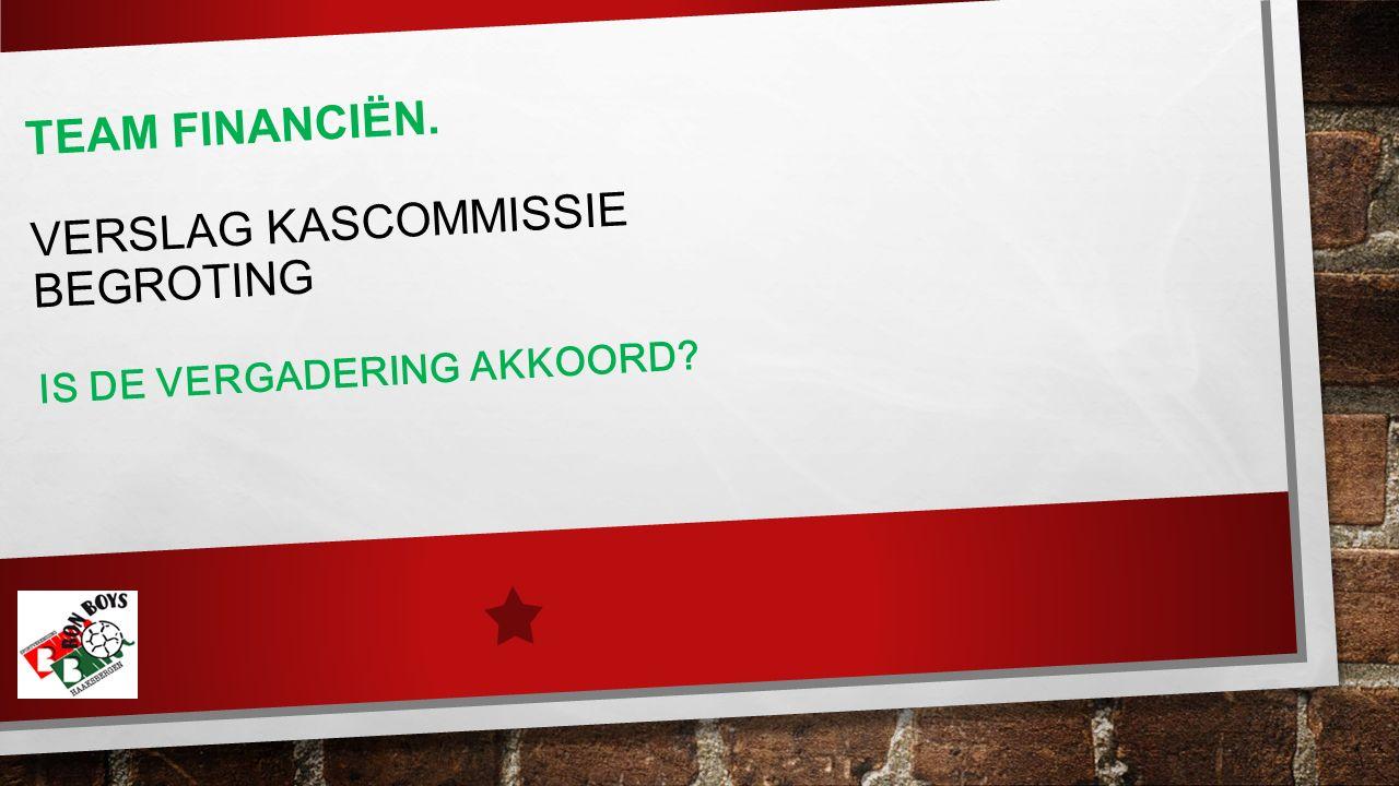TEAM FINANCIËN. VERSLAG KASCOMMISSIE BEGROTING IS DE VERGADERING AKKOORD