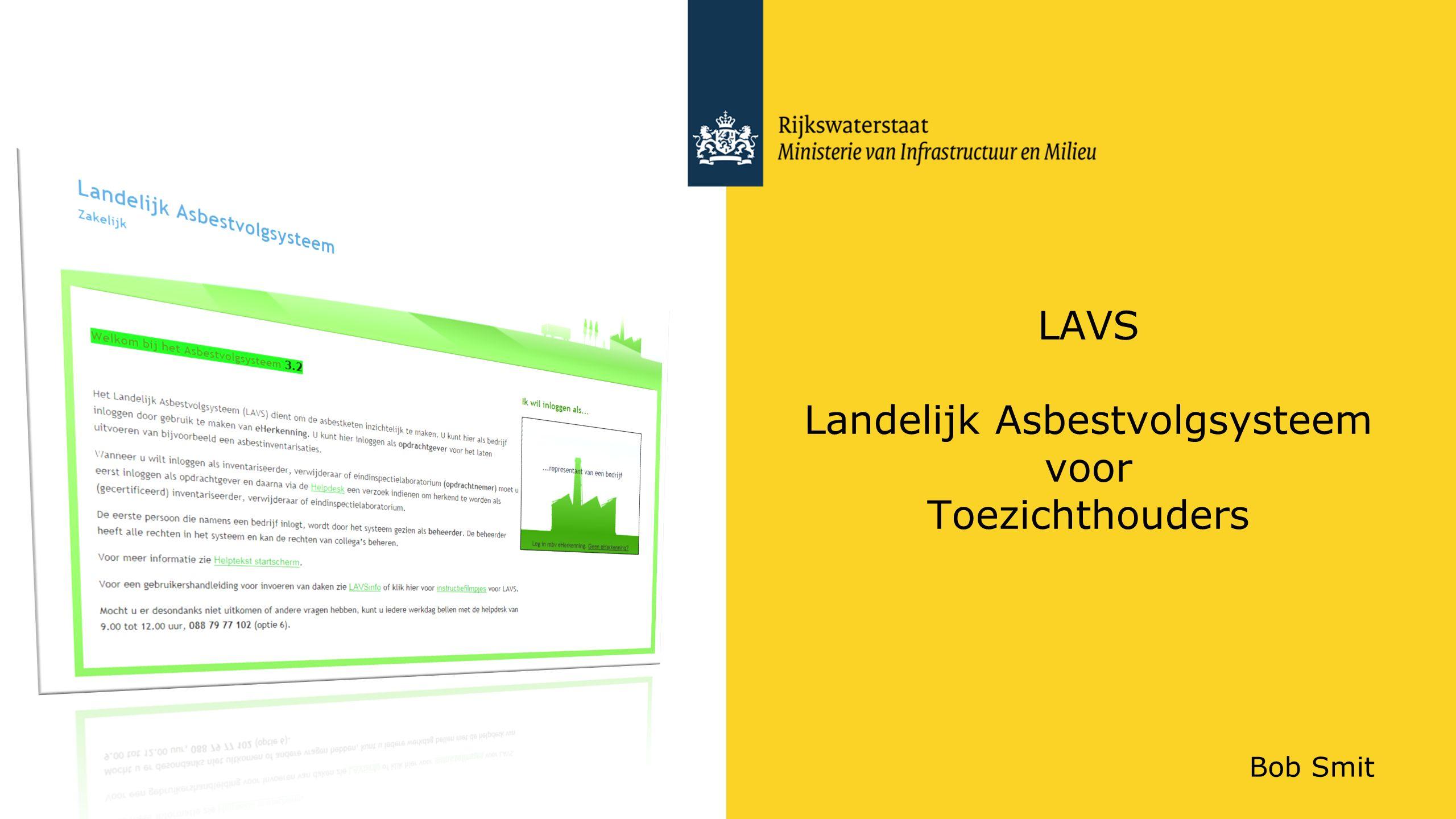 LAVS Landelijk Asbestvolgsysteem voor Toezichthouders Bob Smit