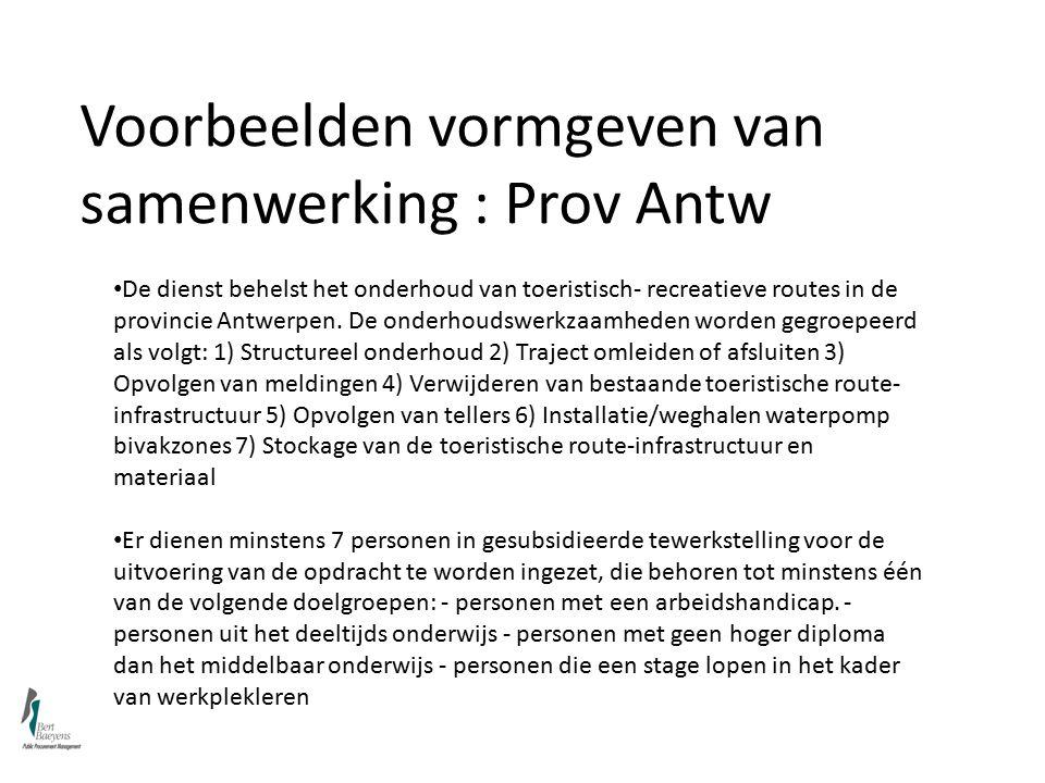 Voorbeelden vormgeven van samenwerking : Prov Antw De dienst behelst het onderhoud van toeristisch- recreatieve routes in de provincie Antwerpen.