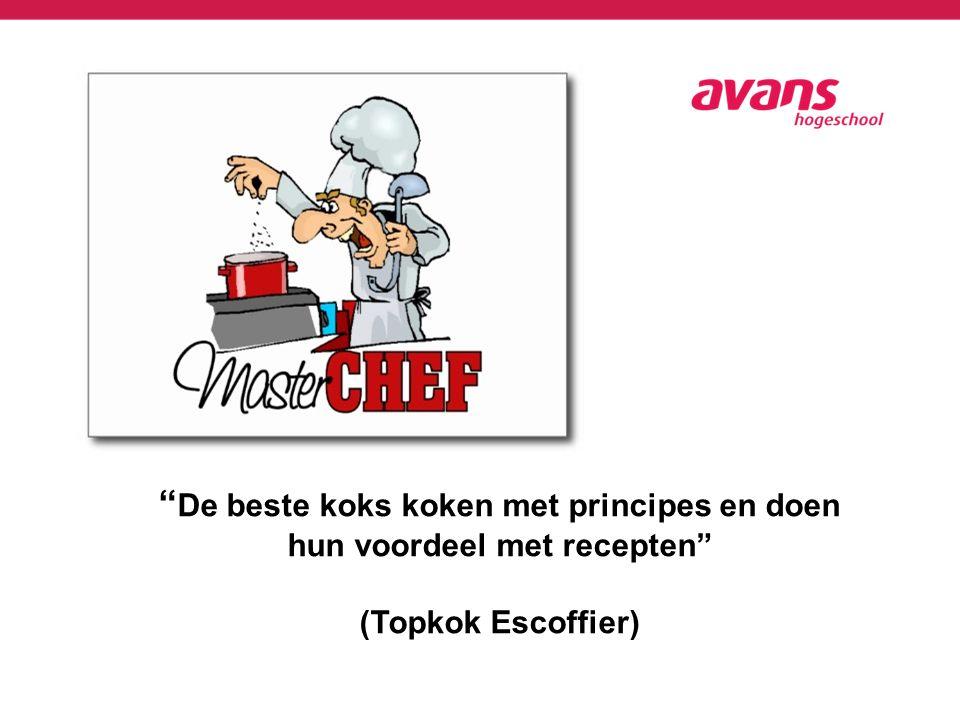 """"""" De beste koks koken met principes en doen hun voordeel met recepten"""" (Topkok Escoffier)"""