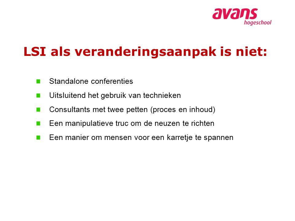 LSI als veranderingsaanpak is niet: Standalone conferenties Uitsluitend het gebruik van technieken Consultants met twee petten (proces en inhoud) Een