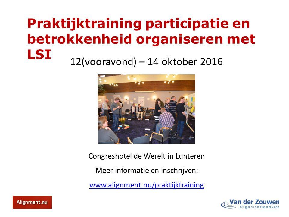 Praktijktraining participatie en betrokkenheid organiseren met LSI 12(vooravond) – 14 oktober 2016 Congreshotel de Werelt in Lunteren Meer informatie