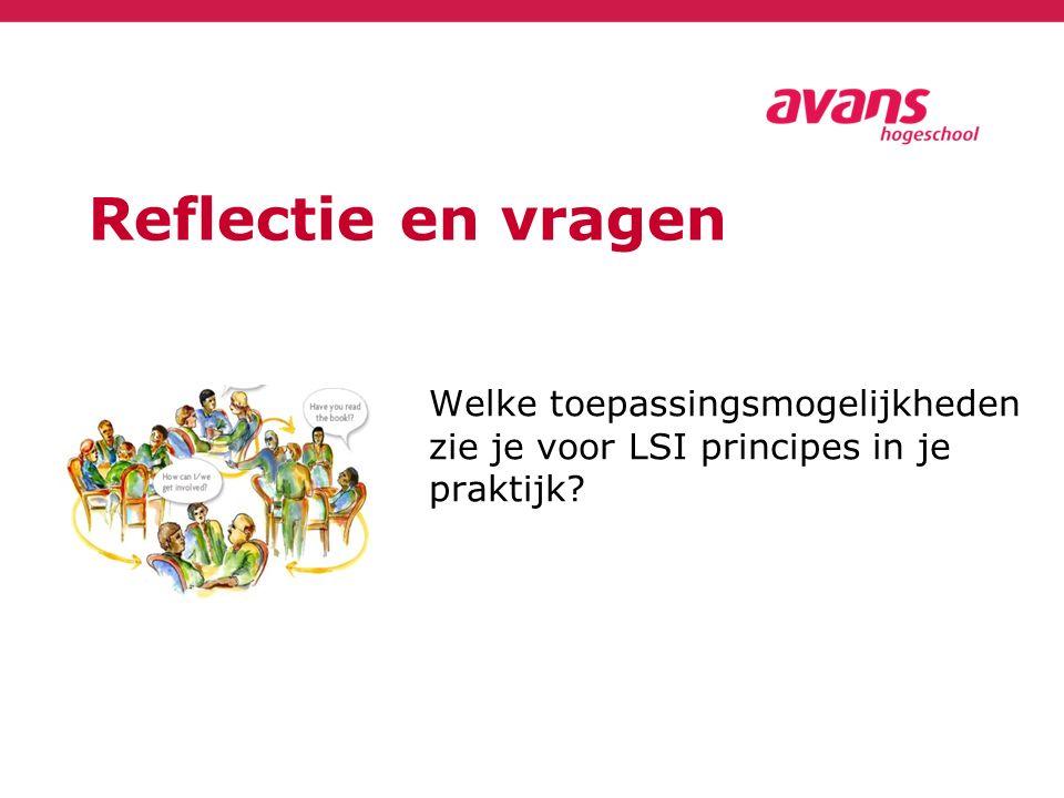 Reflectie en vragen Welke toepassingsmogelijkheden zie je voor LSI principes in je praktijk?