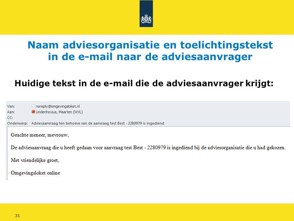 31 Naam adviesorganisatie en toelichtingstekst in de e-mail naar de adviesaanvrager Huidige tekst in de e-mail die de adviesaanvrager krijgt: