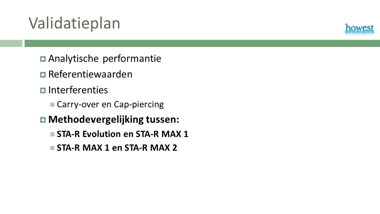Validatieplan  Analytische performantie  Referentiewaarden  Interferenties Carry-over en Cap-piercing  Methodevergelijking tussen: STA-R Evolution en STA-R MAX 1 STA-R MAX 1 en STA-R MAX 2