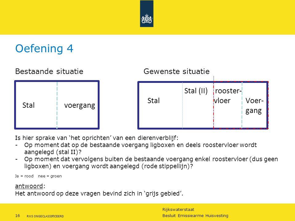 Rijkswaterstaat 16Besluit Emissiearme Huisvesting RWS ONGECLASSIFICEERD Oefening 4 Bestaande situatie Gewenste situatie Is hier sprake van 'het oprich