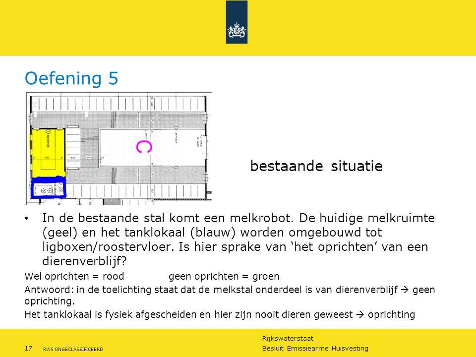 Rijkswaterstaat 17Besluit Emissiearme Huisvesting RWS ONGECLASSIFICEERD Oefening 5 » bestaande situatie In de bestaande stal komt een melkrobot. De hu