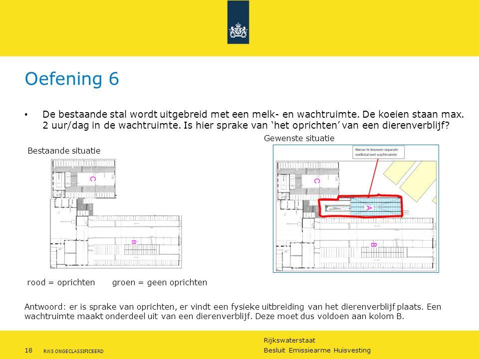 Rijkswaterstaat 18Besluit Emissiearme Huisvesting RWS ONGECLASSIFICEERD Oefening 6 De bestaande stal wordt uitgebreid met een melk- en wachtruimte. De