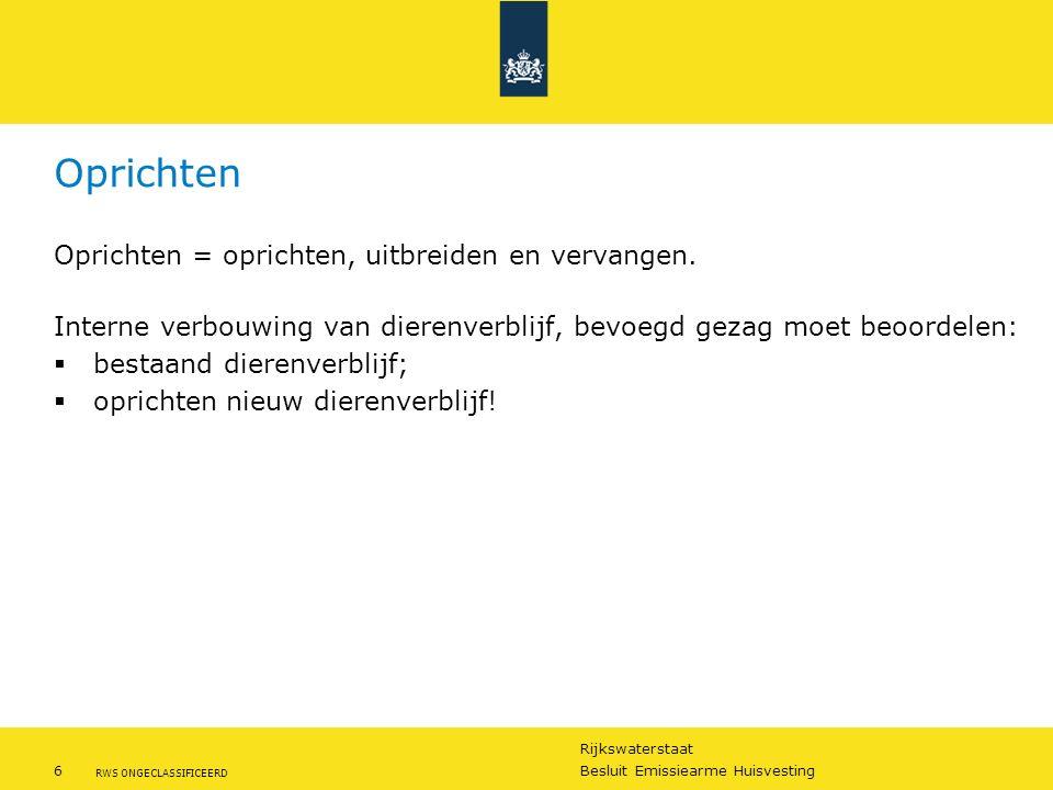 Rijkswaterstaat 6Besluit Emissiearme Huisvesting RWS ONGECLASSIFICEERD Oprichten Oprichten = oprichten, uitbreiden en vervangen. Interne verbouwing va