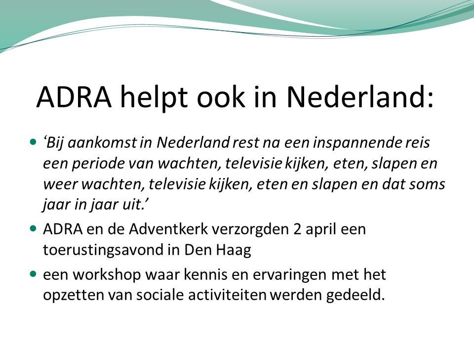 ADRA helpt ook in Nederland: 'Bij aankomst in Nederland rest na een inspannende reis een periode van wachten, televisie kijken, eten, slapen en weer w