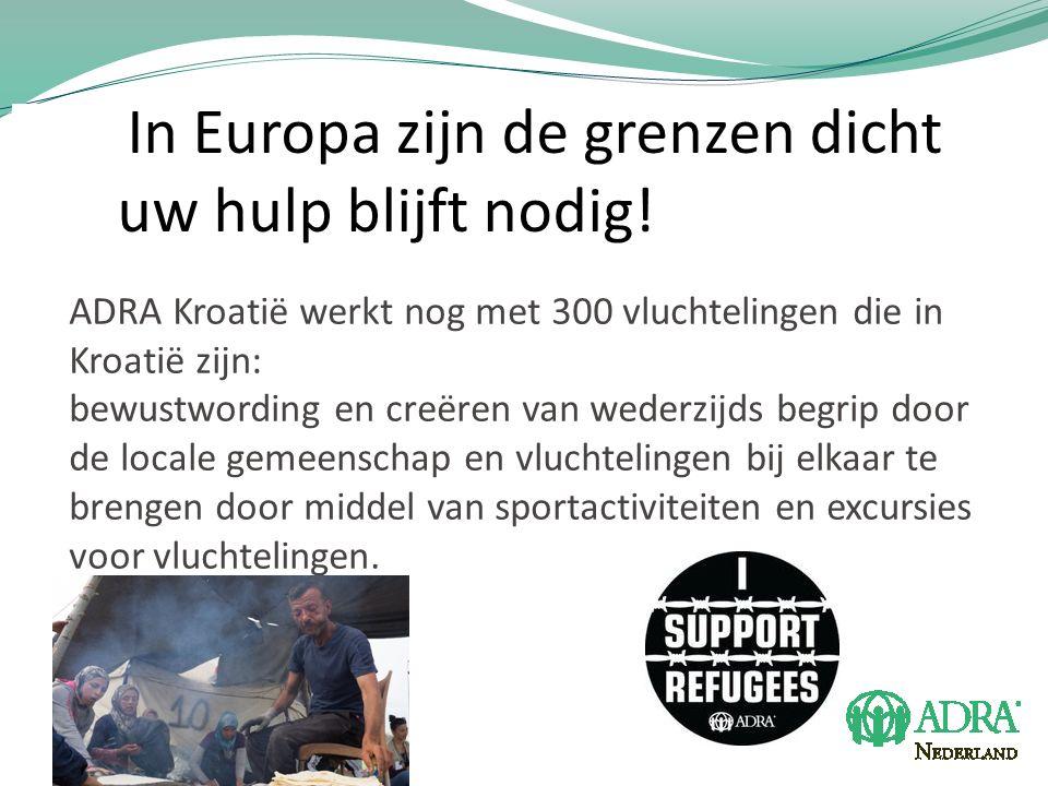 In Europa zijn de grenzen dicht uw hulp blijft nodig.