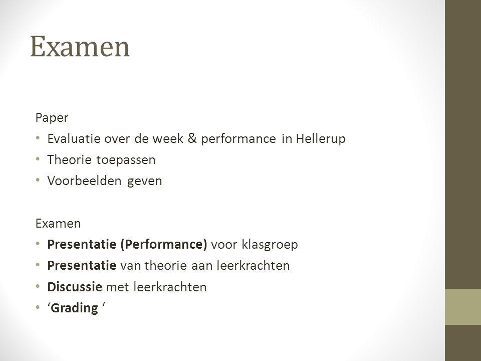 Examen Paper Evaluatie over de week & performance in Hellerup Theorie toepassen Voorbeelden geven Examen Presentatie (Performance) voor klasgroep Pres