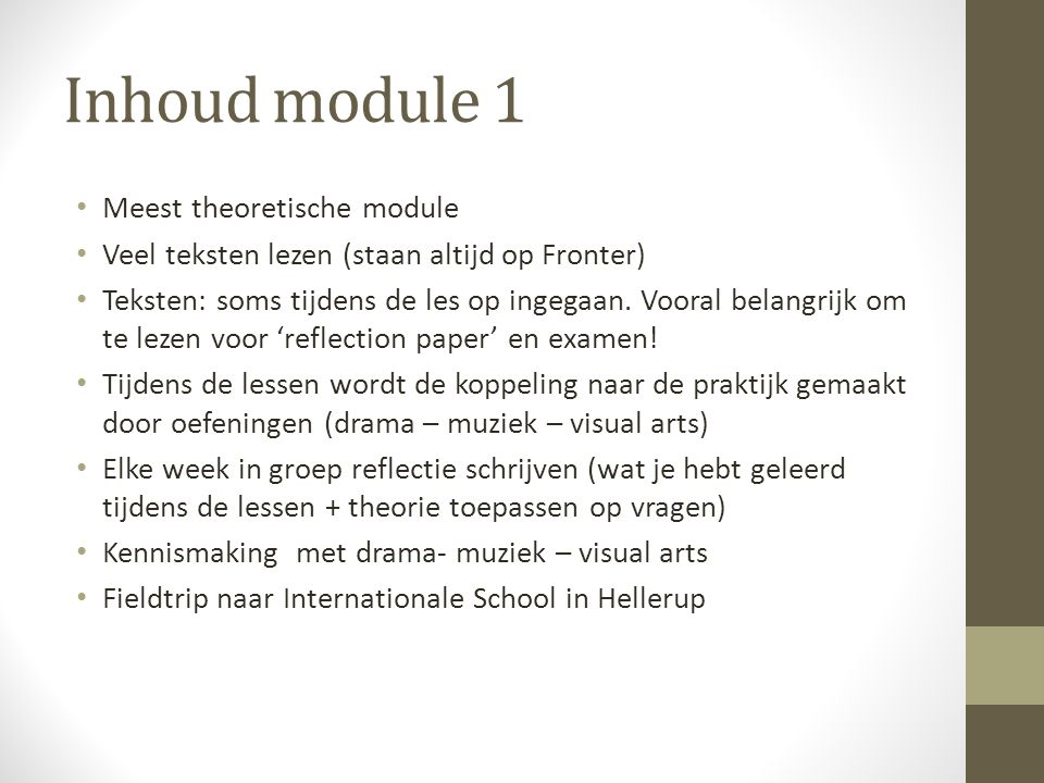 Inhoud module 1 Meest theoretische module Veel teksten lezen (staan altijd op Fronter) Teksten: soms tijdens de les op ingegaan. Vooral belangrijk om