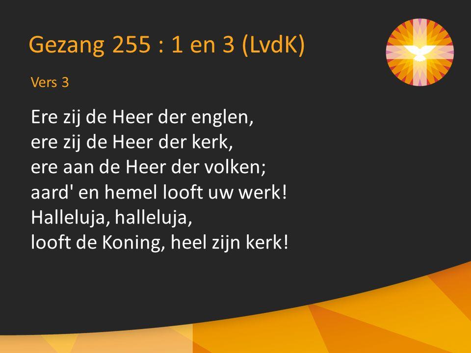 Ere zij de Heer der englen, ere zij de Heer der kerk, ere aan de Heer der volken; aard en hemel looft uw werk.