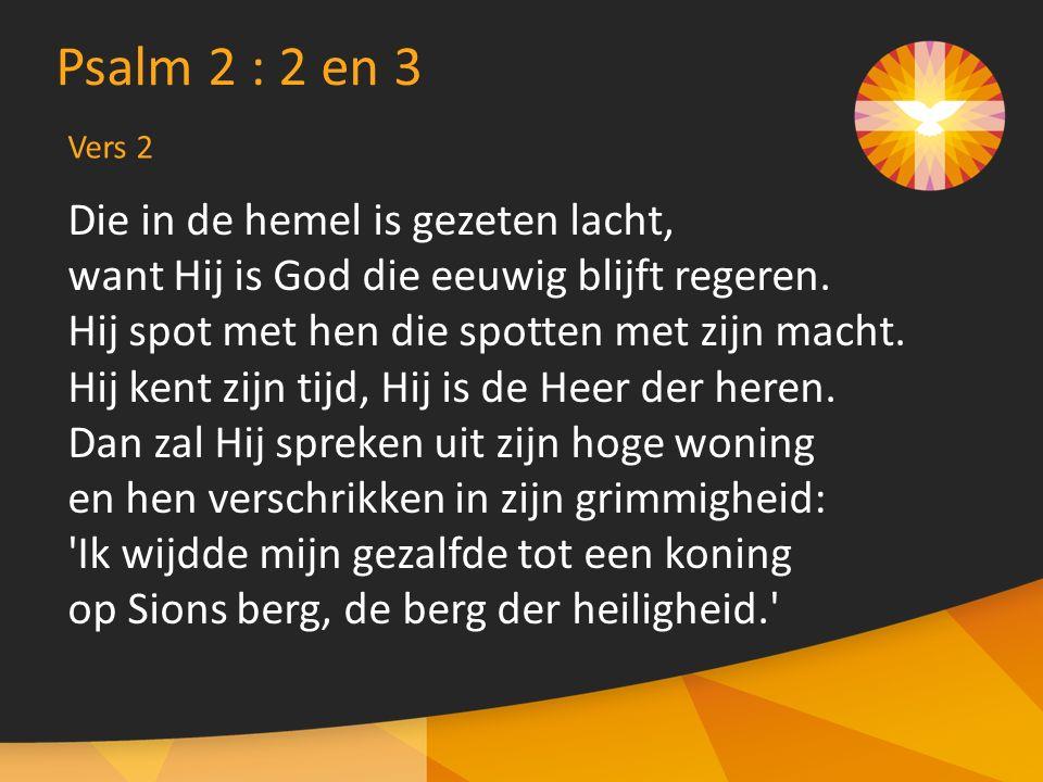 Die in de hemel is gezeten lacht, want Hij is God die eeuwig blijft regeren.