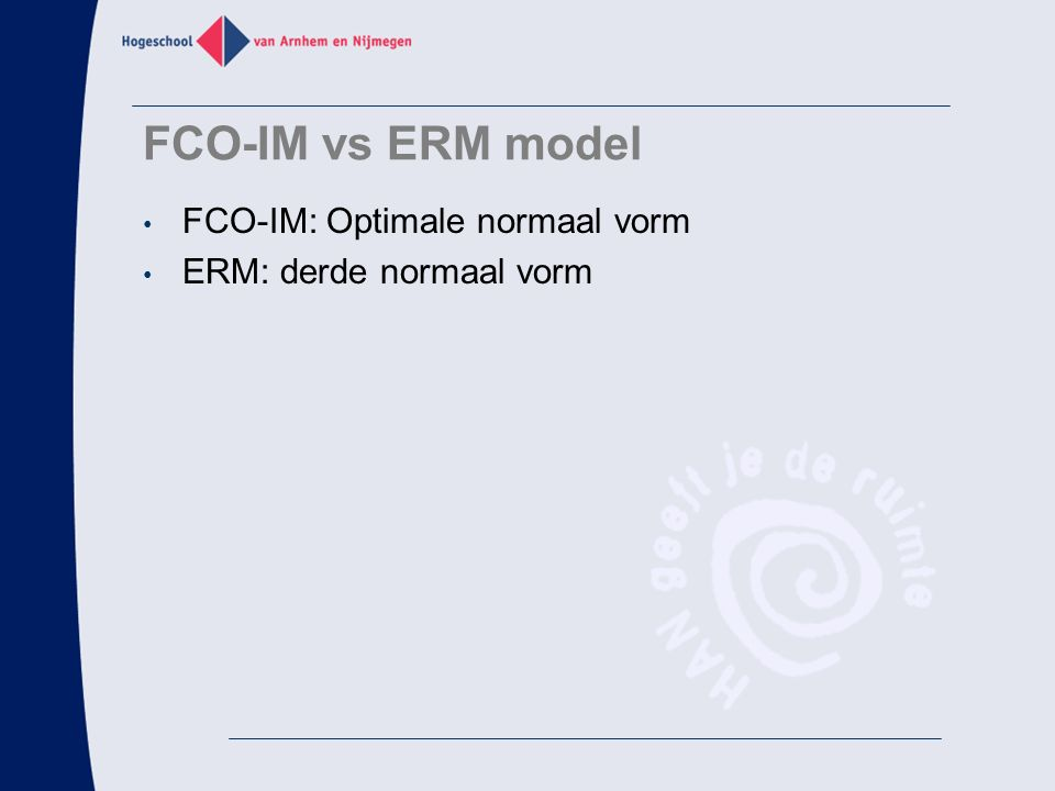 FCO-IM vs ERM model FCO-IM: Optimale normaal vorm ERM: derde normaal vorm