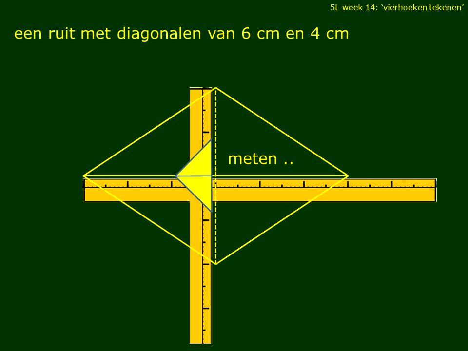 5L week 14: 'vierhoeken tekenen' een ruit met diagonalen van 6 cm en 4 cm meten..