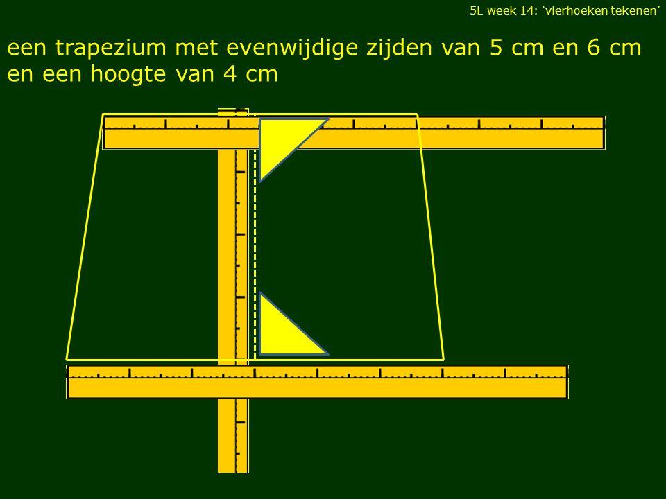 5L week 14: 'vierhoeken tekenen' een trapezium met evenwijdige zijden van 5 cm en 6 cm en een hoogte van 4 cm
