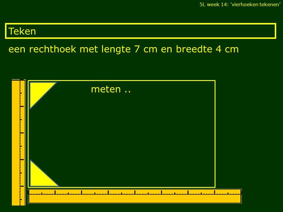 Teken 5L week 14: 'vierhoeken tekenen' een rechthoek met lengte 7 cm en breedte 4 cm meten..
